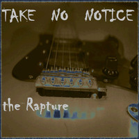 The Rapture - Take No Notice