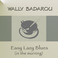 Wally Badarou - Easy Lazy Blues (In the Morning)
