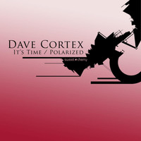 Dave Cortex - It's Time / Polarized