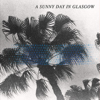 A Sunny Day In Glasgow - In Love With Useless