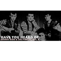 Johnny Kidd & The Pirates - Have You Heard of Johnny Kidd & The Pirates, Vol. 2