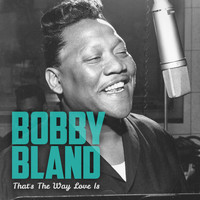 Bobby Bland - That's the Way Love Is