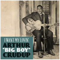 "Arthur ""Big Boy"" Crudup - I Want My Lovin'"