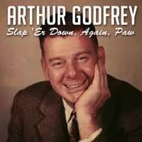 Arthur Godfrey - Slap 'Er Down, Again, Paw