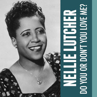 Nellie Lutcher - Do You or Don't You Love Me?