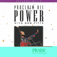 Bob Fitts - Proclaim His Power
