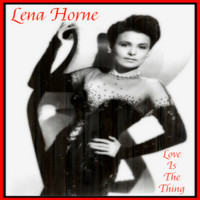 Lena Horne - Love Is the Thing