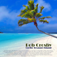 Bob Crosby - On the Treasure Island