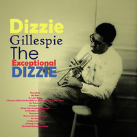 Dizzie Gillespie - The Exceptional Dizzie