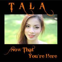 Tala - Now That You're Here - Single