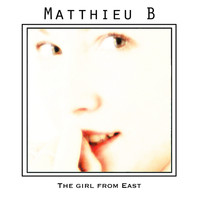 Matthieu-B - The Girl from East