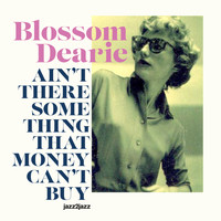 Blossom Dearie - Ain't There Something That Money Can't Buy