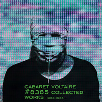 Cabaret Voltaire - #8385 Collected Works 1983 - 1985
