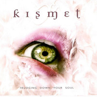 Kismet - Trudging Down Your Soul
