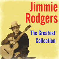 Jimmie Rodgers - The Greatest Collection