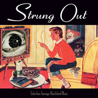 Strung Out - Suburban Teenage Wasteland Blues (Reissue)