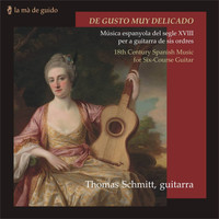 Thomas Schmitt - De Gusto Muy Delicado: 18th Century Spanish Music for Six-Course Guitar