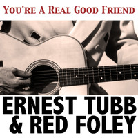 Ernest Tubb & Red Foley - You're a Real Good Friend