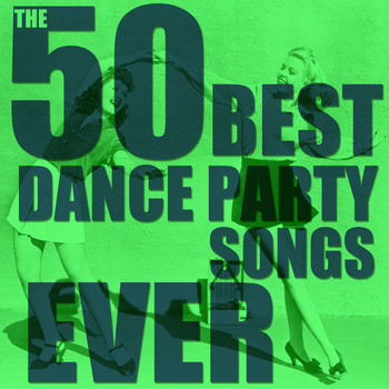 Various Artists - The 50 Best Dance Party Songs Ever