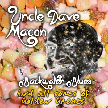 Uncle Dave Macon - Backwater Blues and All Sorts of Golden Greats
