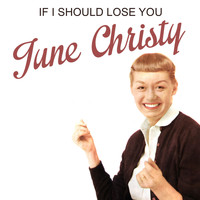 June Christy - If I Should Lose You