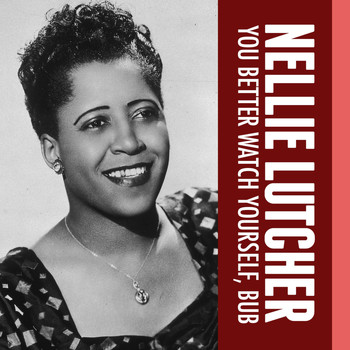Nellie Lutcher - You Better Watch Yourself, Bub