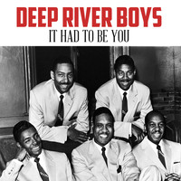 Deep River Boys - It Had to Be You