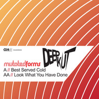 Mutated Forms - Best Served Cold / Look What You Have Done