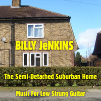 Billy Jenkins - The Semi-Detached Suburban Home - Music for Low Strung Guitar