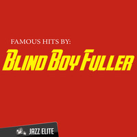 Blind Boy Fuller - Famous Hits by Blind Boy Fuller