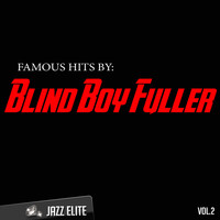 Blind Boy Fuller - Famous Hits by Blind Boy Fuller, Vol. 2