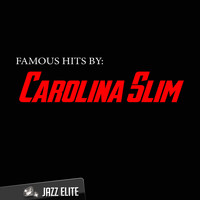 Carolina Slim - Famous Hits by Carolina Slim