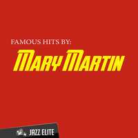 Mary Martin - Famous Hits by Mary Martin