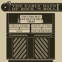 The Clovers - The Early Days of Rock and Roll: The Very Best Golden Oldies from the Clovers, The Platters, And the Dominoes