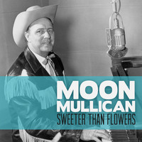 Moon Mullican - Sweeter Than Flowers