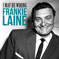 Frankie Laine - I May Be Wrong