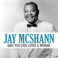 Jay McShann - Have You Ever Loved a Woman