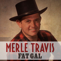 Merle Travis - Fat Gal