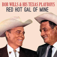 Bob Wills & his Texas Playboys - Red Hot Gal of Mine
