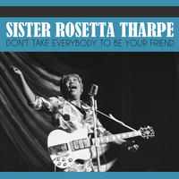 Sister Rosetta Tharpe - Don't Take Everybody to Be Your Friend