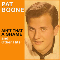 "Pat Boone - ""Ain't That a Shame"" And Other Big Hits"