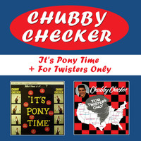 Chubby Checker - It's Pony Time + for Twisters Only (Bonus Track Version)
