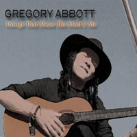 Gregory Abbott - Things That Mean the Most 2 Me