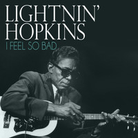Lightnin' Hopkins - I Feel so Bad