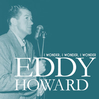 Eddy Howard - I Wonder, I Wonder, I Wonder