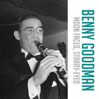 Benny Goodman - Moon Faced, Starry-Eyed