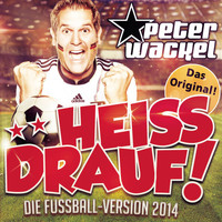 Peter Wackel - **Heiss drauf! (Die Fussball-Version 2014)