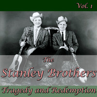 The Stanley Brothers - The Stanley Brothers: Tragedy and Redemption, Vol. 1