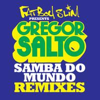 Gregor Salto - Samba Do Mundo (Fatboy Slim Presents Gregor Salto) (Remixes)