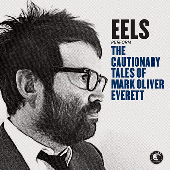 EELS / - The Cautionary Tales of Mark Oliver Everett